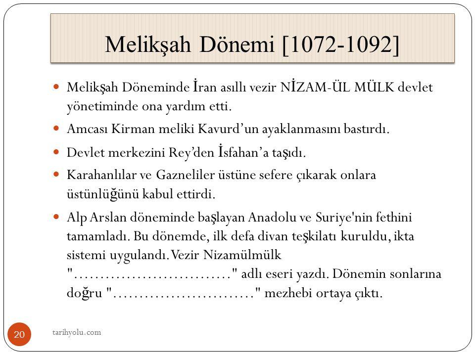 Melikşah Dönemi [1072-1092] Melikşah Döneminde İran asıllı vezir NİZAM-ÜL MÜLK devlet yönetiminde ona yardım etti.